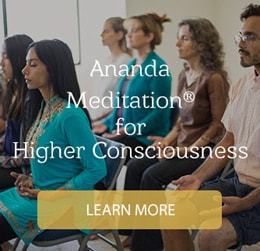 Ananda Meditation for Higher Consciousness