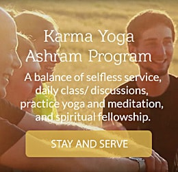 Karma Yoge Ashram Program. A balance of selfless service, daily class / discussions, practical yoga and meditation, and spiritual fellowship